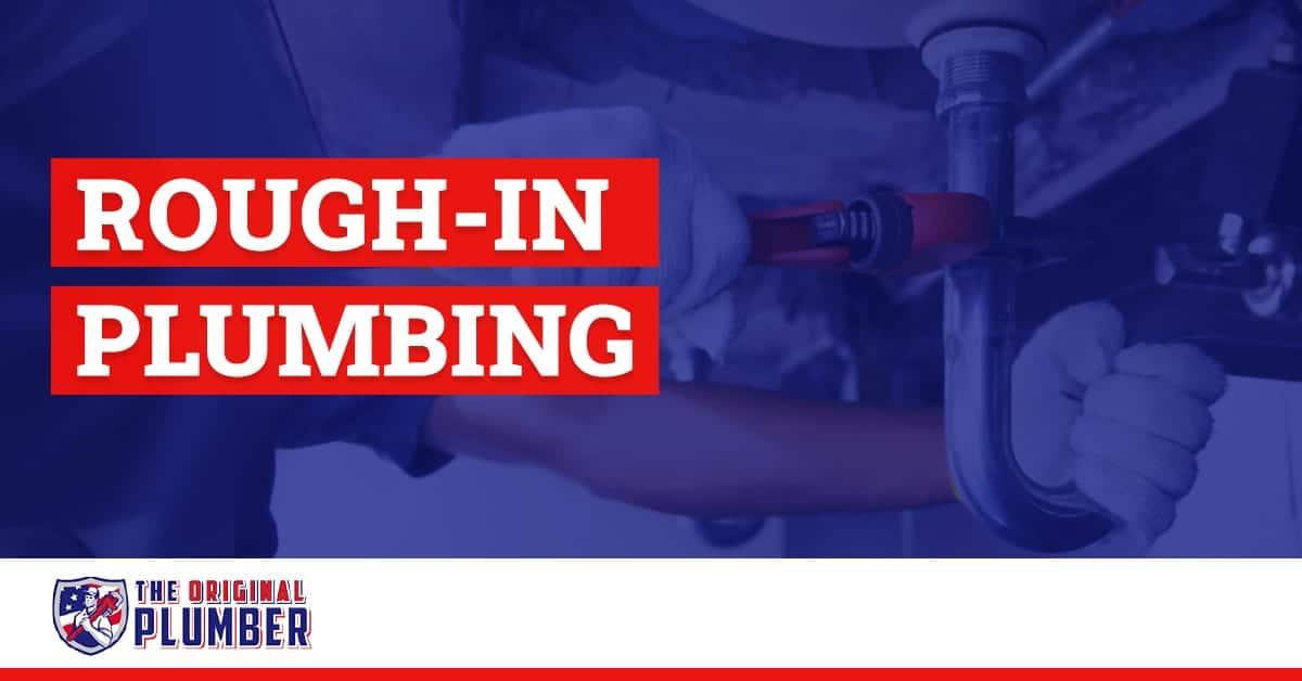 Rough in Plumbing Services: The Original Plumber